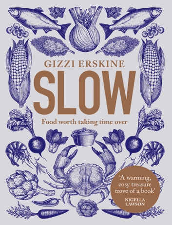 Slow: Food Worth Taking Time Over ebook by Gizzi Erskine