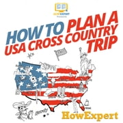 How To Plan a USA Cross Country Trip audiobook by HowExpert