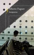 Aeropuertos eBook by Alberto Fuguet