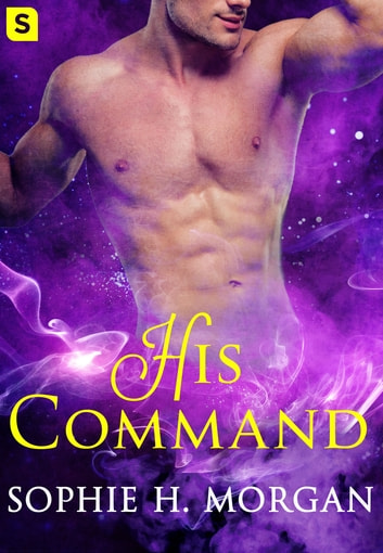 His Command - A Playboy Genie Romance ebook by Sophie H. Morgan