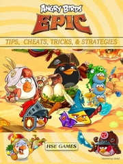 Angry Birds Epic Tips, Cheats, Tricks & Strategies Unofficial Guide ebook by Hse Games