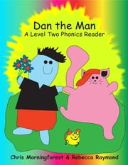 Dan the Man - A Level Two Phonics Reader ebook by Chris Morningforest,Rebecca Raymond