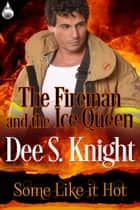 The Fireman and the Ice Queen ebook by Dee S. Knight