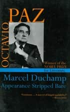 Marcel Duchamp - Appearance Stripped Bare ebook by Octavio Paz