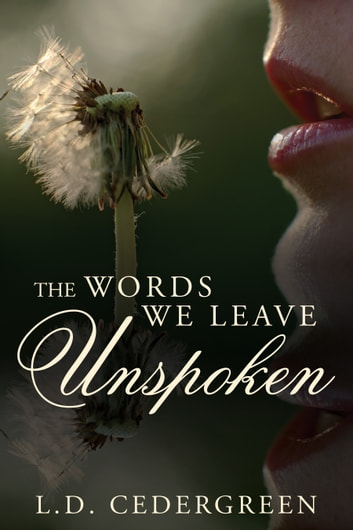 The Words We Leave Unspoken ebook by L.D. Cedergreen