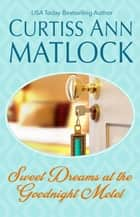 Sweet Dreams At the Goodnight Motel - The Valentine Novels, #6 ebook by Curtiss Ann Matlock