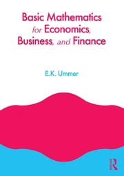 Basic Mathematics for Economics, Business and Finance ebook by EK Ummer