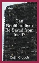 Can Neoliberalism Be Saved From Itself? ebook by Colin Crouch