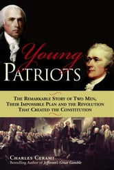 Young Patriots - The Remarkable Story of Two Men, Their Impossible Plan and the Revolution That Created the Constitution ebook by Charles Cerami