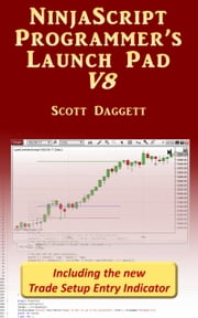 NinjaScript Programmer's Launch Pad V8 ebook by Scott Daggett