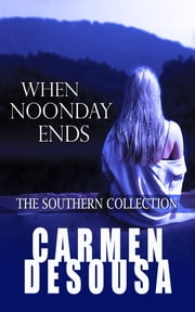 When Noonday Ends - The Southern Collection ebook by Carmen DeSousa