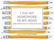 I Did My Homework in My Head - (And Other Wacky Things Kids Say) ebook by Alyssa Cowit, Greg Dunbar