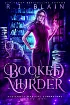 Booked for Murder - Vigilante Magical Librarians, #1 ebook by RJ Blain