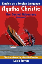 The Secret Adversary (Annotated) - English as a Second or Foreign Language UK-English Edition by Lazlo Ferran ebook by Lazlo Ferran