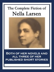 The Complete Fiction of Nella Larsen - With linked Table of Contents ebook by Nella Larsen
