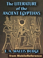 The Literature Of The Ancient Egyptians (Mobi Classics) ebook by Sir E. A. Wallis Budge