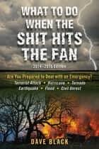 What to Do When the Shit Hits the Fan - 2014-2015 Edition ebook by David Black