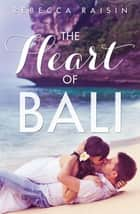 The Heart Of Bali (Novella) ebook by Rebecca Raisin