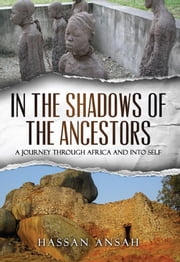 In the Shadows of the Ancestors - A Journey through Africa and into self ebook by Kobo.Web.Store.Products.Fields.ContributorFieldViewModel