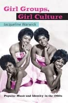 Girl Groups, Girl Culture ebook by Jacqueline Warwick