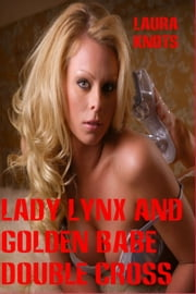 Lady Lynx and Golden Babe Double Crossed ebook by Laura Knots