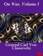 On War, Volume I ebook by Carl von Clausewitz