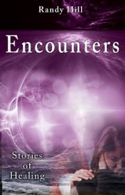 Encounters: Stories of Healing ebook by Randy Hill