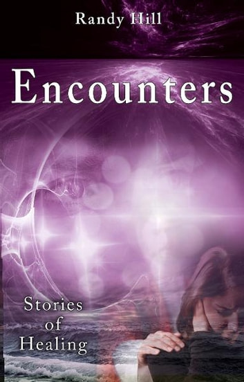 Encounters - Stories of Healing ebook by Randy Hill