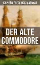 Der alte Commodore - Ein fesselnder Seeroman ebook by Kapitän Frederick Marryat