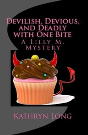 Devilish, Devious, and Deadly with One Bite: A Lilly M. Mystery ebook by Kathryn Long