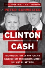 Clinton Cash, The Untold Story of How and Why Foreign Governments and Businesses Helped Make Bill and Hillary Rich