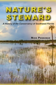 Nature's Steward - A History of the Conservancy of Southwest Florida ebook by Nicholas G. Penniman IV