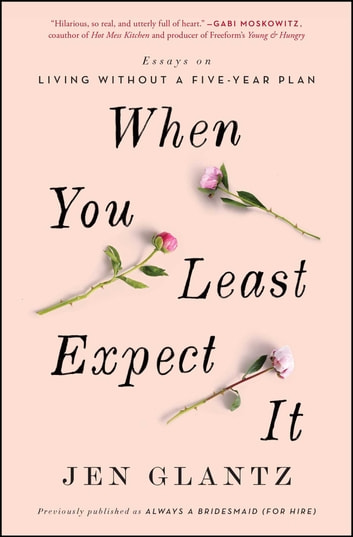 When You Least Expect It - Essays on Living without a Five-Year Plan ebook by Jen Glantz