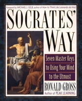 Socrates' Way - Seven Keys to Using Your Mind to the Utmost ebook by Ronald Gross