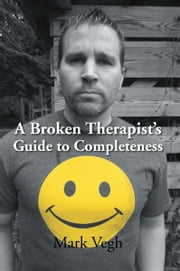 A Broken Therapist¡¦s Guide to Completeness ebook by Mark Vegh