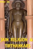 Jain Religion & Tirthankaras ebook by Arthar Joy