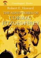 THE ADVENTURES OF CORMAC FITZGEOFFREY - THE BLOOD OF BELSHAZZAR , HAWKS OF OUTREMER ebook by ROBERT E. HOWARD