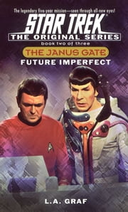 Star Trek: The Original Series: The Janus Gate #2: Future Imperfect ebook by L.A. Graf