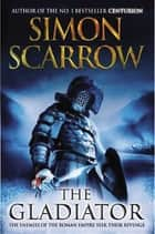 The Gladiator: A Roman Legion Novel ebook by Simon Scarrow