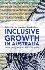 Inclusive Growth in Australia - Social policy as economic investment ebook by Paul Smyth and John Buchanan