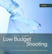 Low Budget Shooting - Do It Yourself Solutions to Professional Photo Gear ebook by Cyrill Harnischmacher