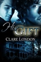 His Gift ebook by Clare London