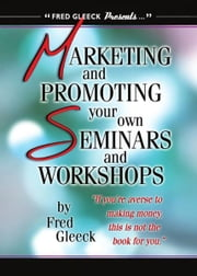 Marketing and Promoting Your Own Seminars and Workshops ebook by Fred Gleeck
