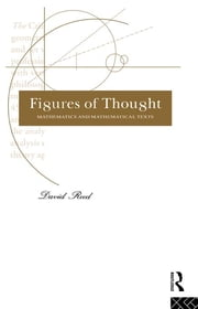 Figures of Thought - Mathematics and Mathematical Texts ebook by David Reed