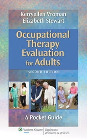 Occupational Therapy Evaluation for Adults - A Pocket Guide ebook by Kerryellen Vroman,Elizabeth Stewart
