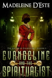 Evangeline and the Spiritualist - The Antics of Evangeline, #3 ebook by Madeleine D'Este