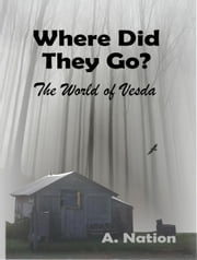 Where Did They Go? - The World of Vesda - Urban One ebook by A. Nation