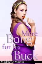 More Bang for His Buck - The Millionaire's Girl (BBW BDSM Erotic Romance) ebook by Madelene Martin