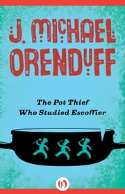 The Pot Thief Who Studied Escoffier ebook by J. Michael Orenduff