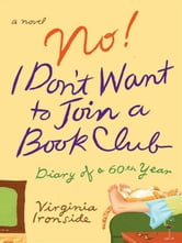 No! I Don't Want to Join a Book Club - Diary of a Sixtieth Year ebook by Virginia Ironside